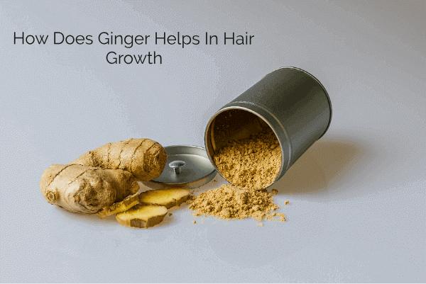How Does Ginger Helps In Hair Growth