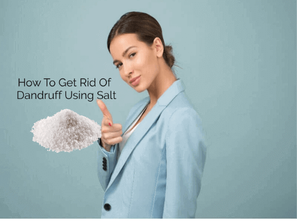 How To Get Rid Of Dandruff Using Salt