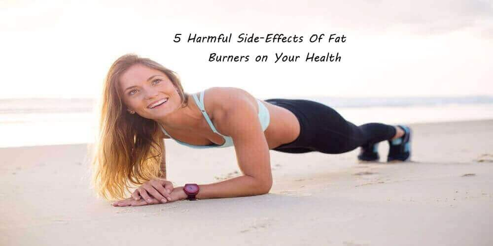 5 Harmful Side-Effects Of Fat Burners on Your Health