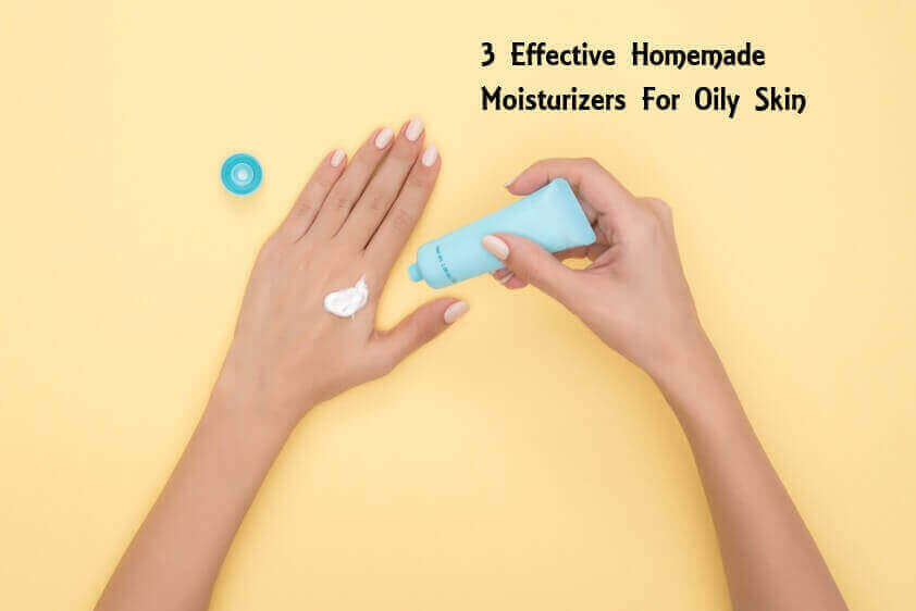 3 Effective Homemade Moisturizers For Oily Skin