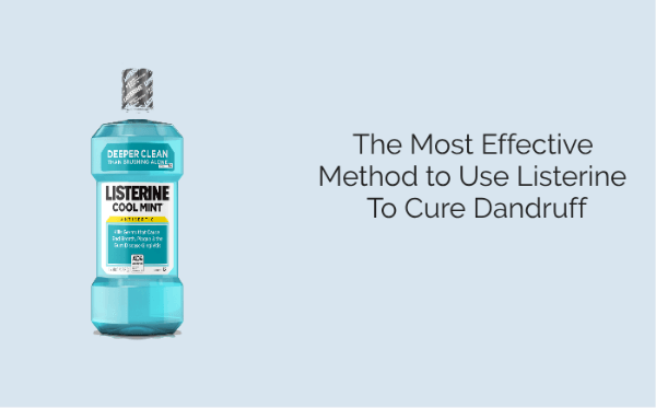The Most Effective Method to Use Listerine To Cure Dandruff