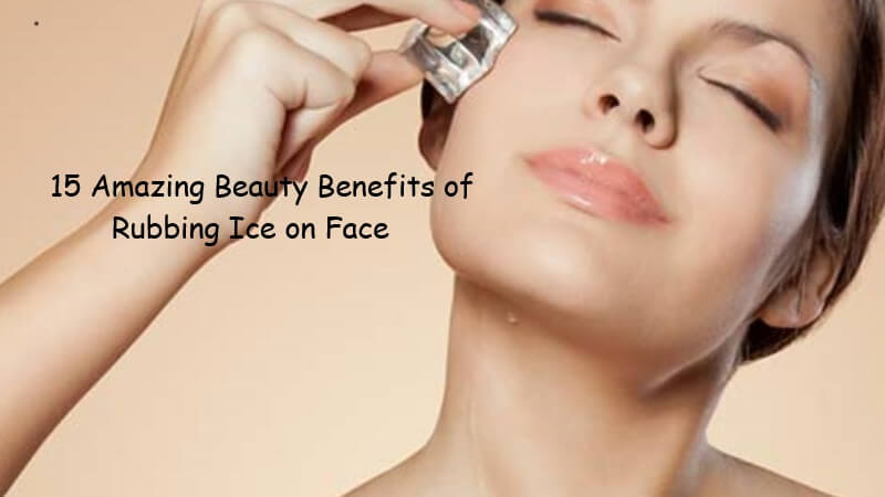 15 Amazing Beauty Benefits of Rubbing Ice on Face