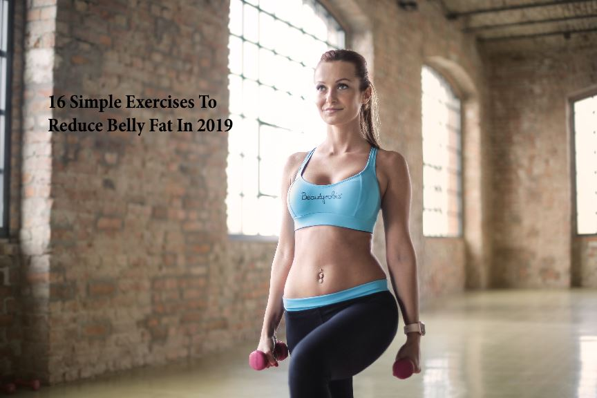 16 Simple Exercises To Reduce Belly Fat In 2019