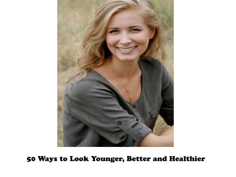 50 Ways to Look Younger, Better and Healthier