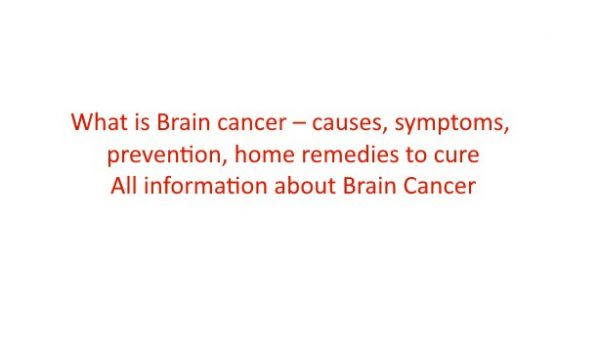 What is Brain cancer – causes, symptoms, prevention, home remedies